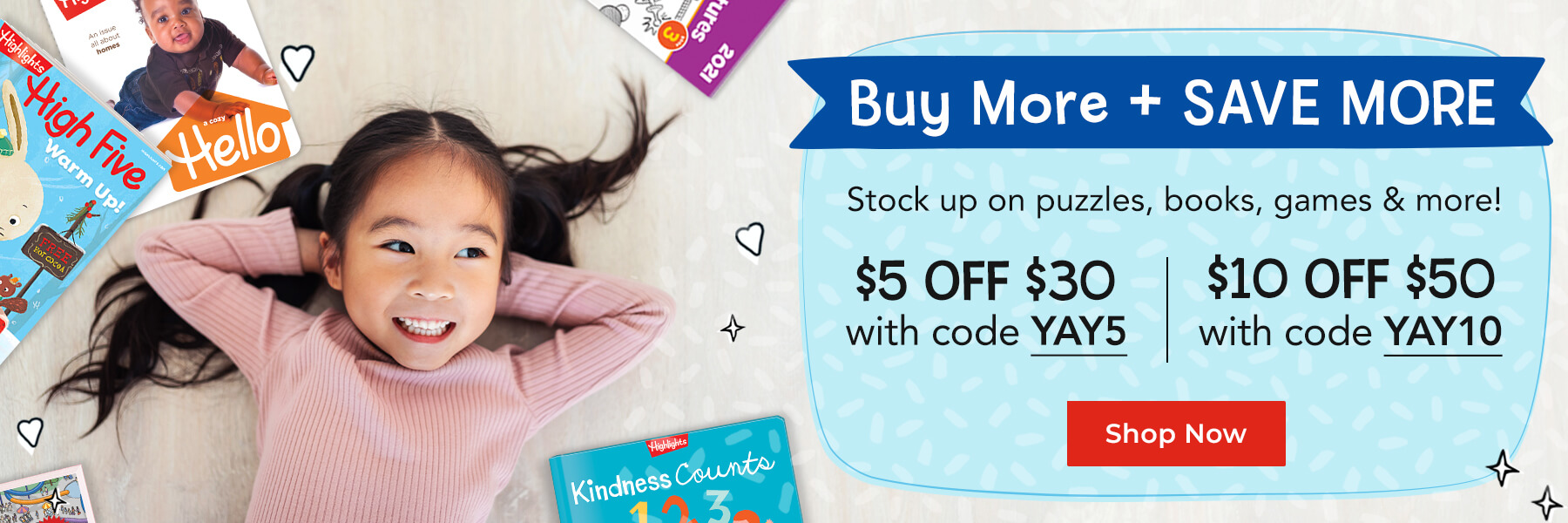Buy more and save more with codes YAY5 for $5 off $30 and YAY10 for $10 off $50.