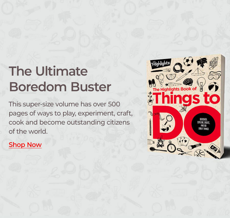 The Highlights Book of Things to Do is the ultimate boredom buster!