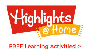 Sign up for Highlights at Home and get free activities to keep kids busy, learning and engaged.