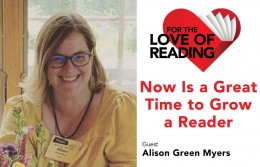For the Love of Reading podcast: Now is a Great Time to Grow a Reader