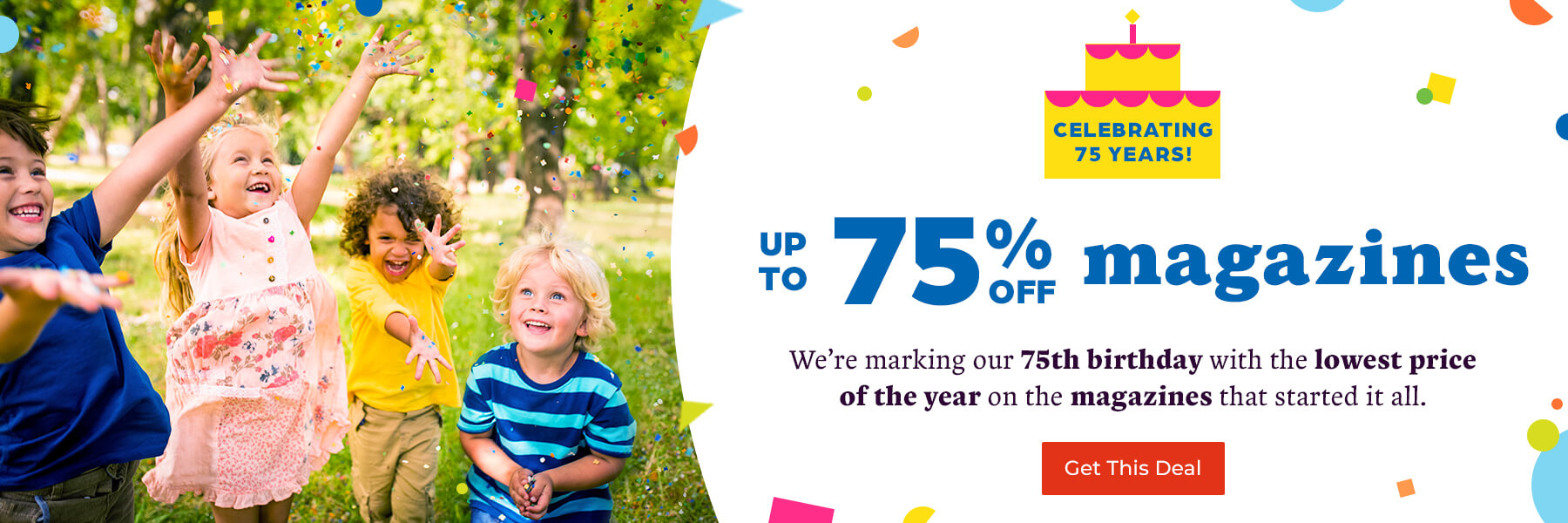 Celebrating our 75th birthday with up to 75% off magazines for a limited time only!